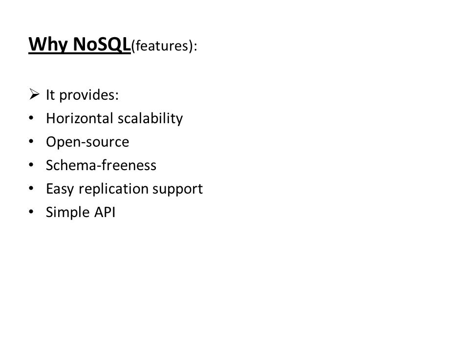 Why NoSQL (features):  It provides: Horizontal scalability Open-source Schema-freeness Easy replication support Simple API