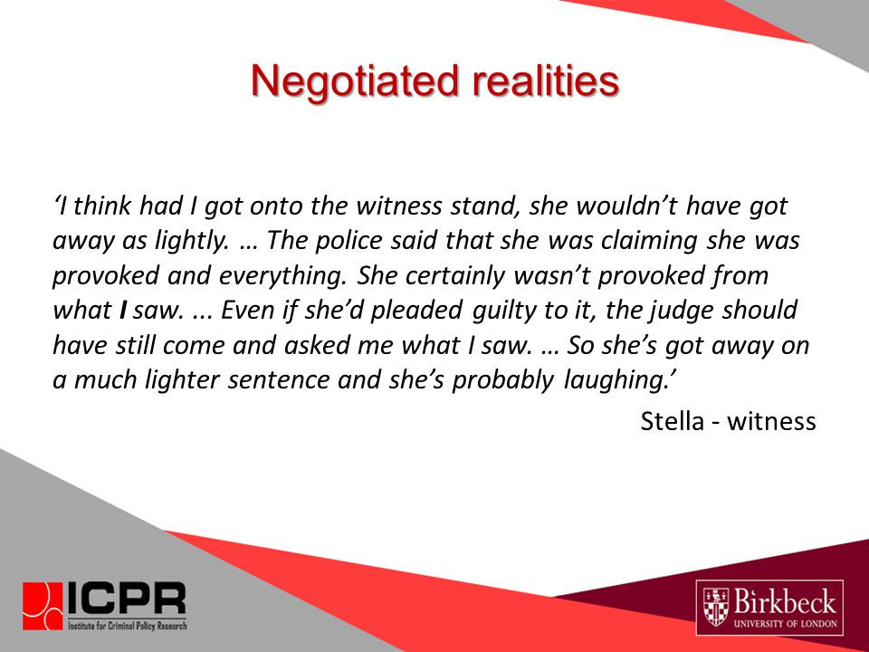Negotiated realities 'I think had I got onto the witness stand, she wouldn't have got away as lightly.