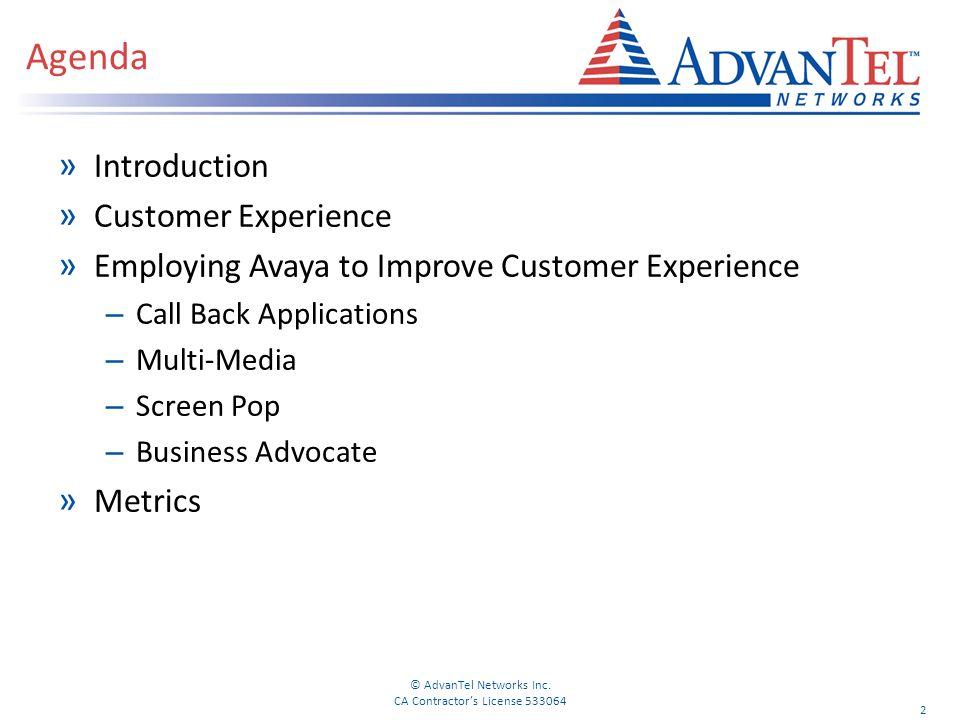 Agenda » Introduction » Customer Experience » Employing Avaya to Improve Customer Experience – Call Back Applications – Multi-Media – Screen Pop – Business Advocate » Metrics © AdvanTel Networks Inc.