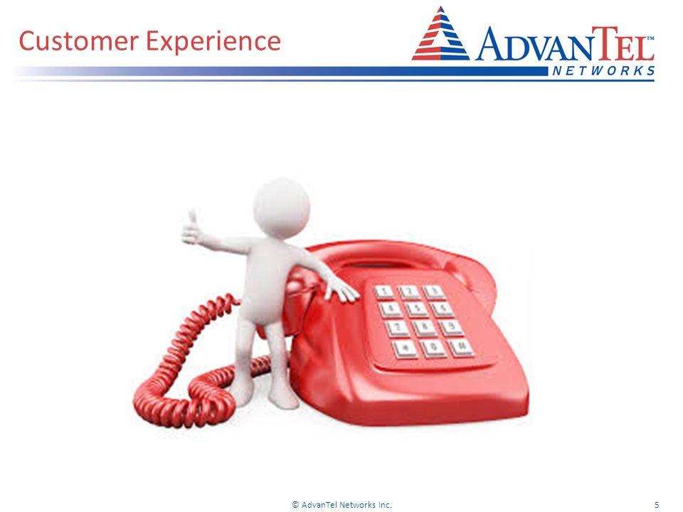 Customer Experience © AdvanTel Networks Inc.5
