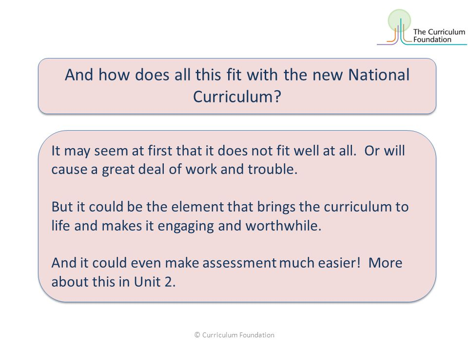 © Curriculum Foundation And how does all this fit with the new National Curriculum.