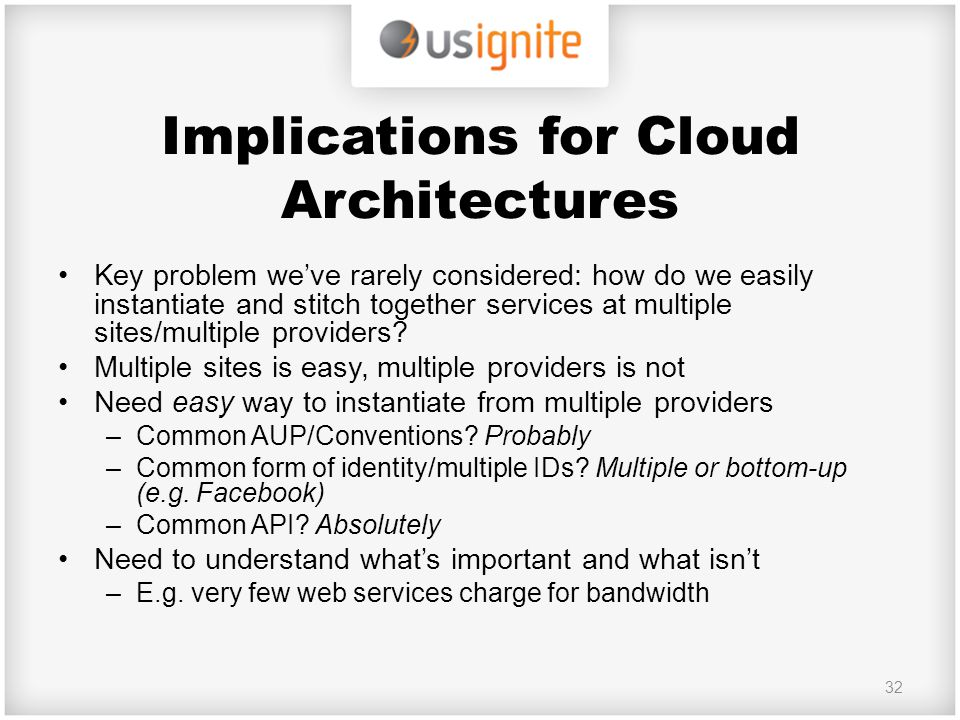 Implications for Cloud Architectures Key problem we've rarely considered: how do we easily instantiate and stitch together services at multiple sites/