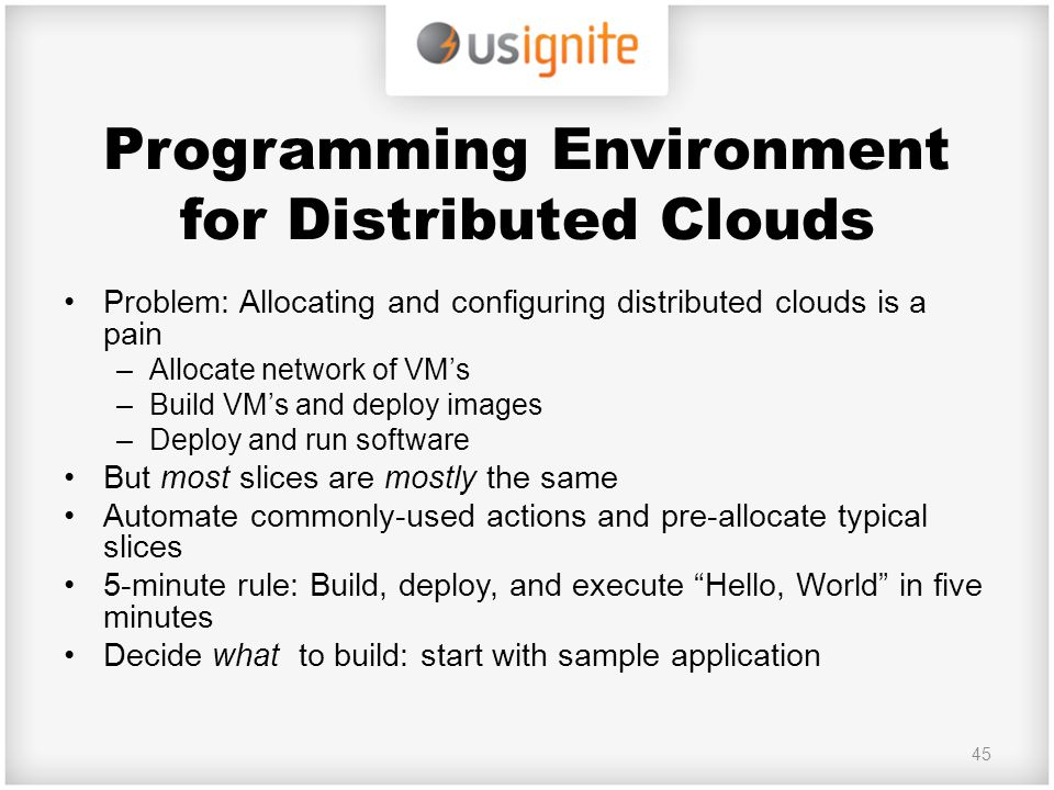 Programming Environment for Distributed Clouds Problem: Allocating and configuring distributed clouds is a pain –Allocate network of VM's –Build VM's