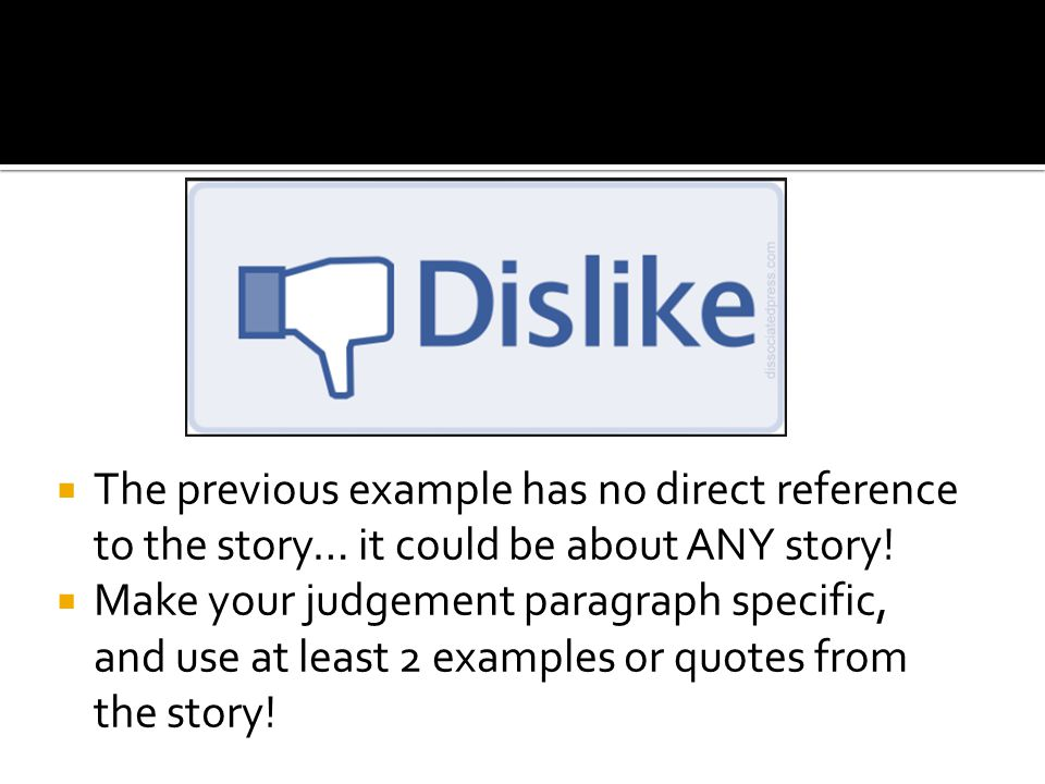  The previous example has no direct reference to the story… it could be about ANY story!  Make your judgement paragraph specific, and use at least 2