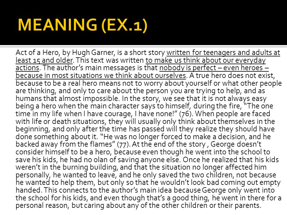Act of a Hero, by Hugh Garner, is a short story written for teenagers and adults at least 15 and older. This text was written to make us think about o