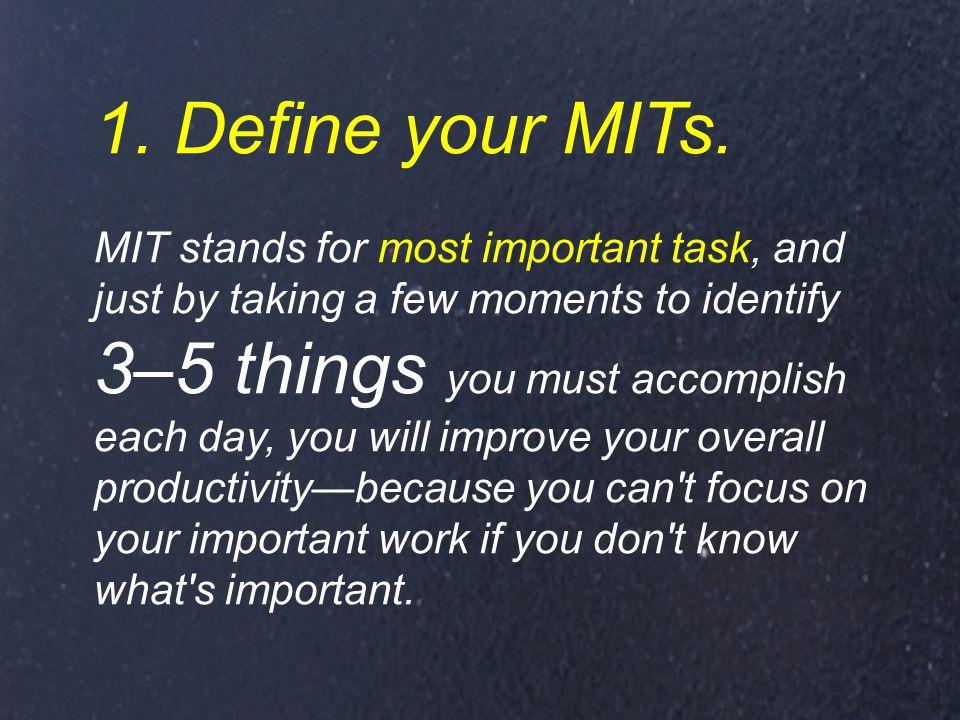 1. Define your MITs.