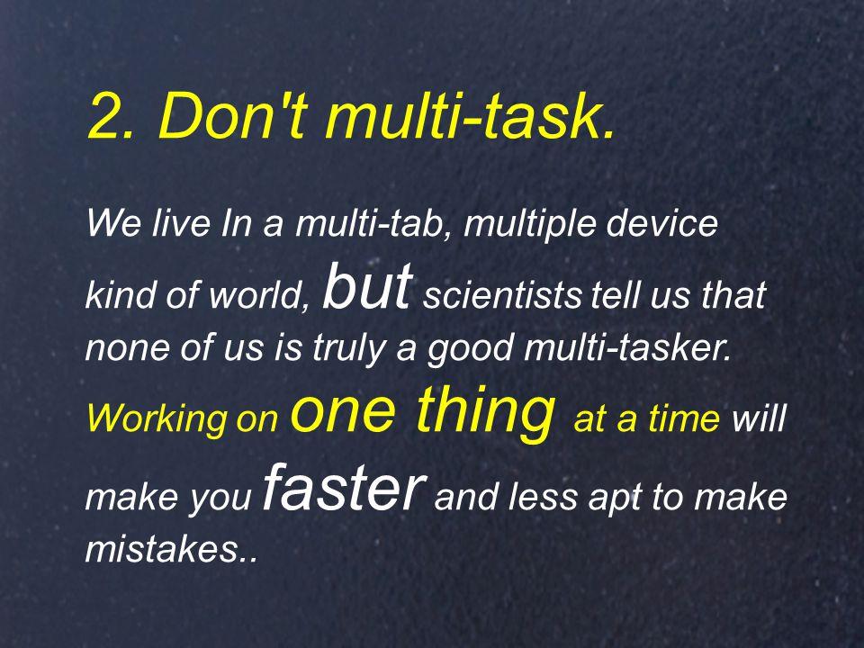 2. Don t multi-task.