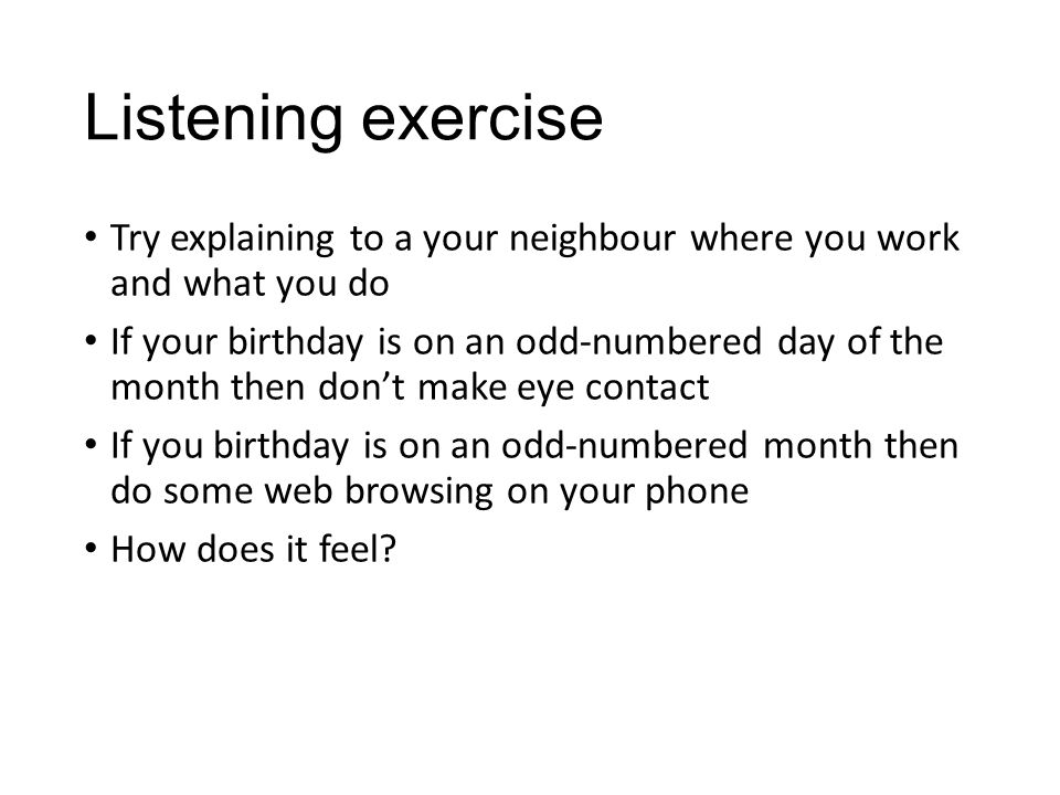 Listening exercise Try explaining to a your neighbour where you work and what you do If your birthday is on an odd-numbered day of the month then don'