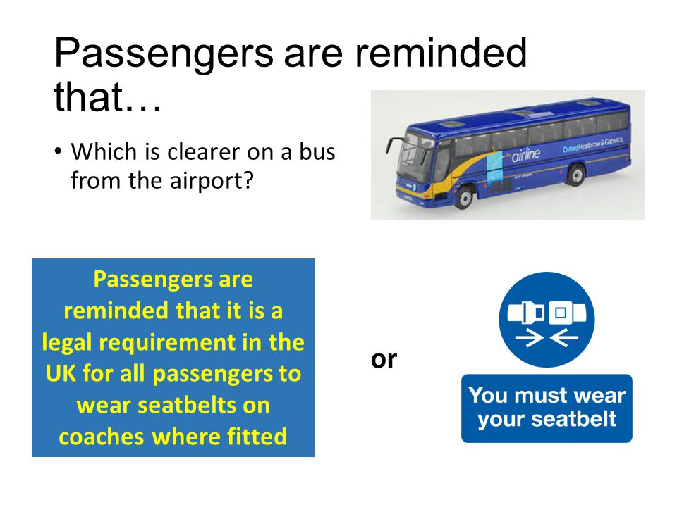 Passengers are reminded that… Which is clearer on a bus from the airport.