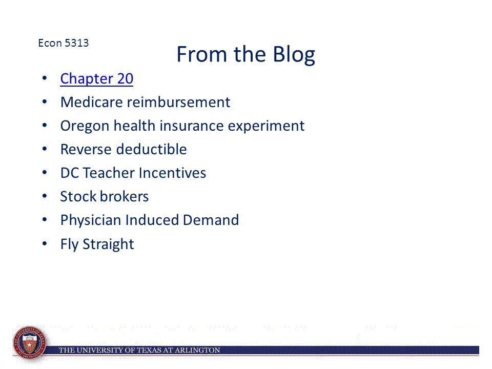 From the Blog Chapter 20 Medicare reimbursement Oregon health insurance experiment Reverse deductible DC Teacher Incentives Stock brokers Physician Induced Demand Fly Straight Econ 5313