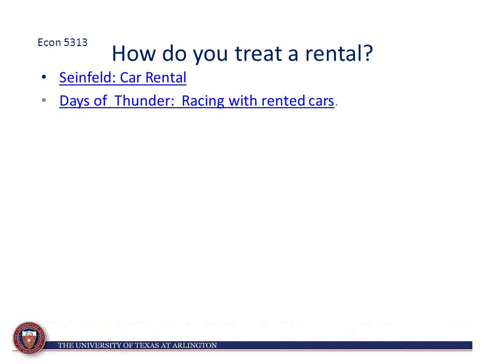 How do you treat a rental.Seinfeld: Car Rental Days of Thunder: Racing with rented cars.
