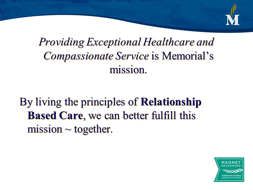 Providing Exceptional Healthcare and Compassionate Service is Memorial's mission.