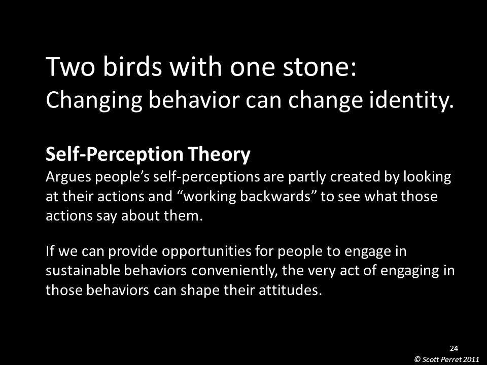 Two birds with one stone: Changing behavior can change identity.