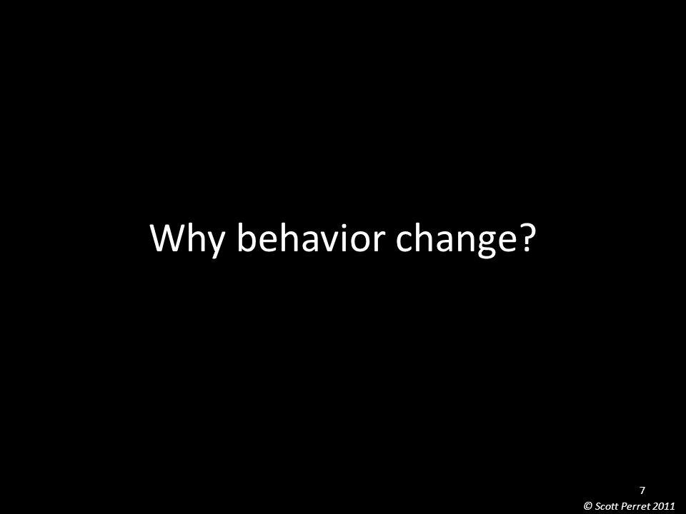 Why behavior change 7 © Scott Perret 2011