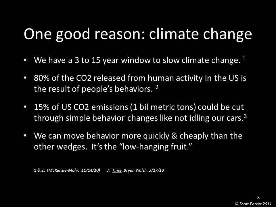 One good reason: climate change We have a 3 to 15 year window to slow climate change.