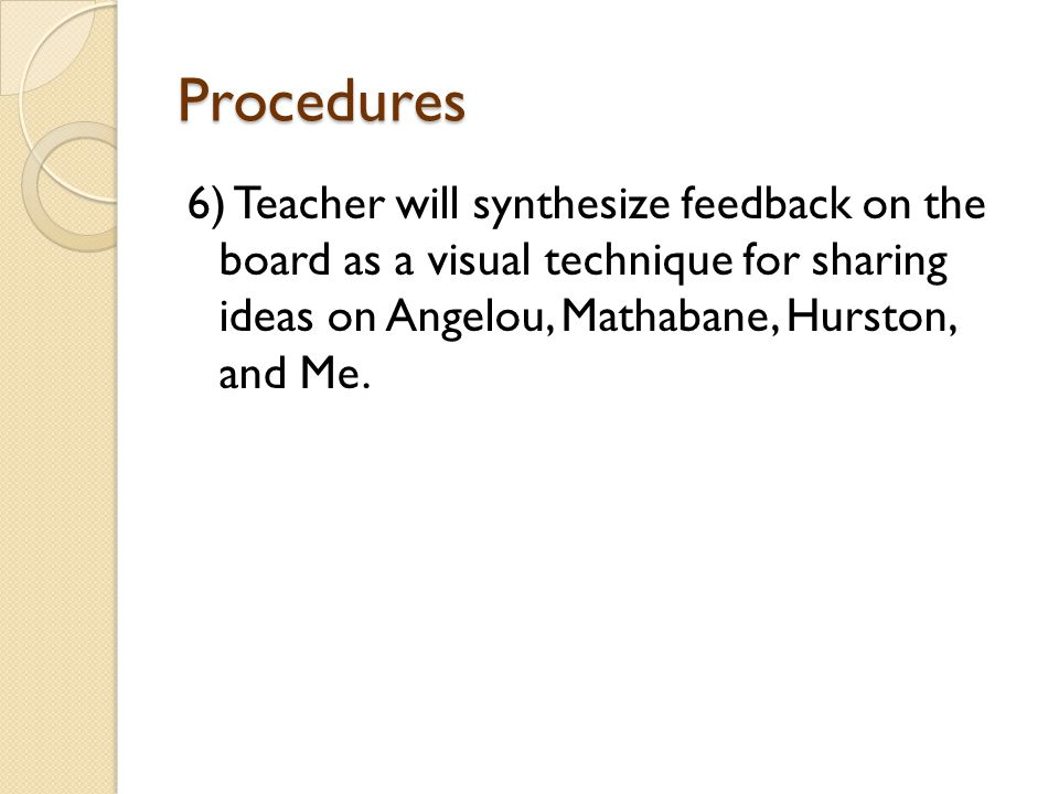 Procedures 6) Teacher will synthesize feedback on the board as a visual technique for sharing ideas on Angelou, Mathabane, Hurston, and Me.