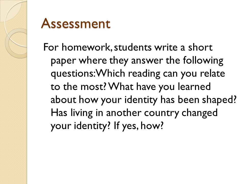 Assessment For homework, students write a short paper where they answer the following questions: Which reading can you relate to the most.