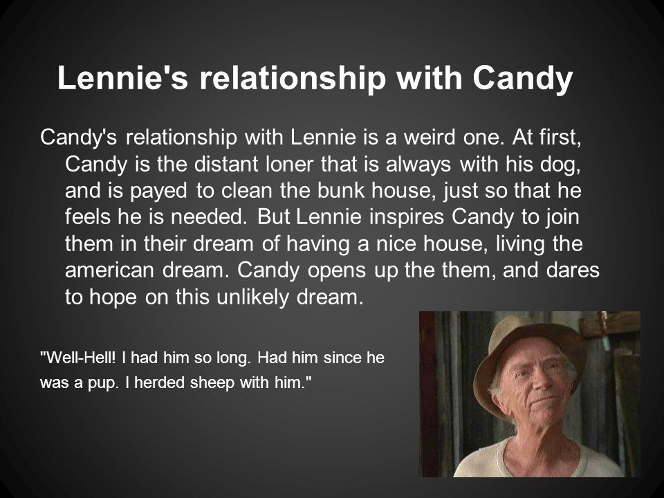 Lennie s relationship with Candy Candy s relationship with Lennie is a weird one.