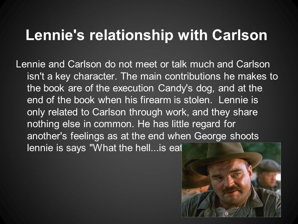 Lennie s relationship with Carlson Lennie and Carlson do not meet or talk much and Carlson isn t a key character.