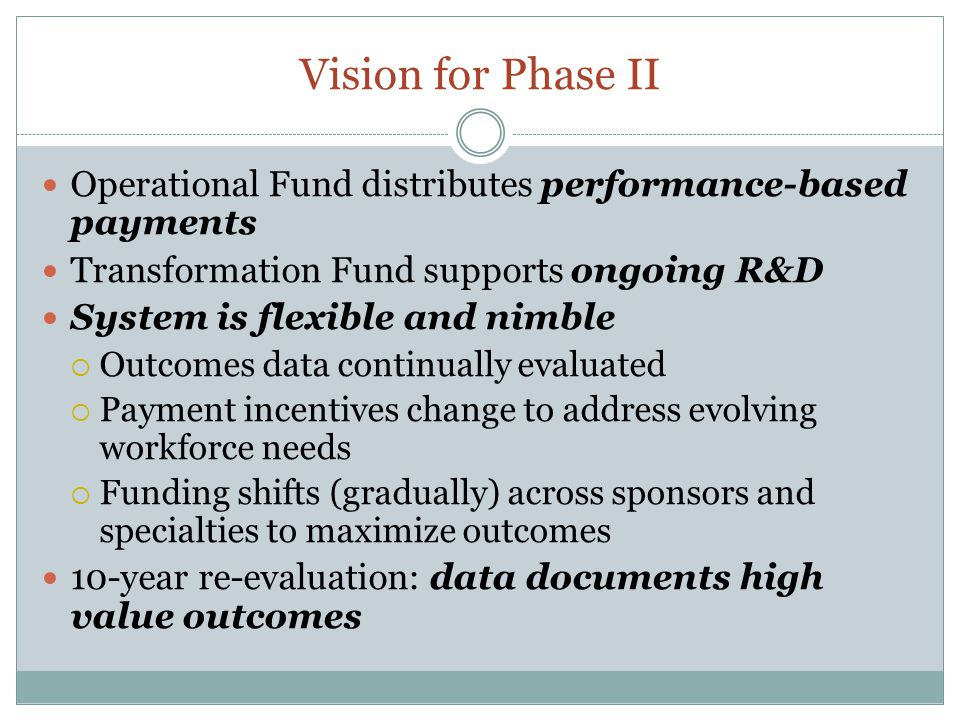 Vision for Phase II Operational Fund distributes performance-based payments Transformation Fund supports ongoing R&D System is flexible and nimble  O
