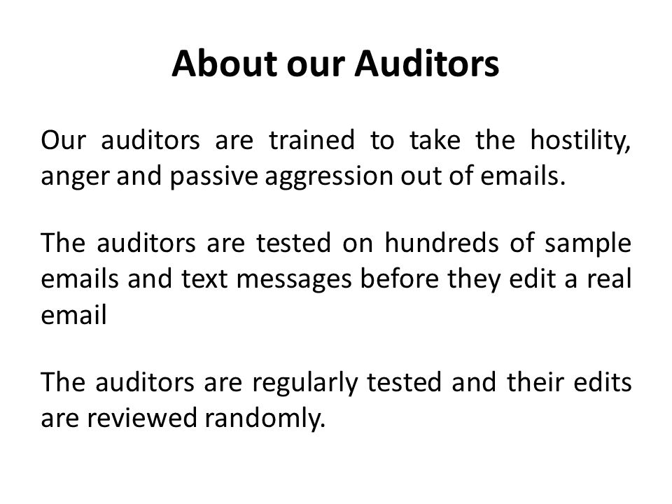 About our Auditors Our auditors are trained to take the hostility, anger and passive aggression out of emails. The auditors are tested on hundreds of