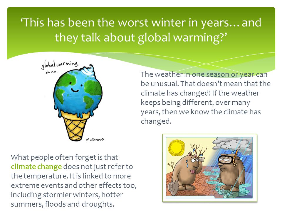 'This has been the worst winter in years…and they talk about global warming ' The weather in one season or year can be unusual.