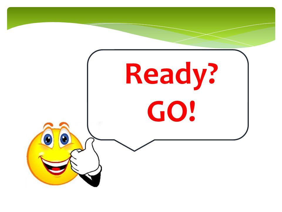 Ready? GO!