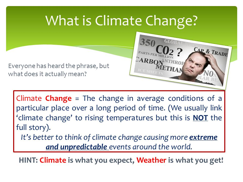 HINT: Climate is what you expect, Weather is what you get.