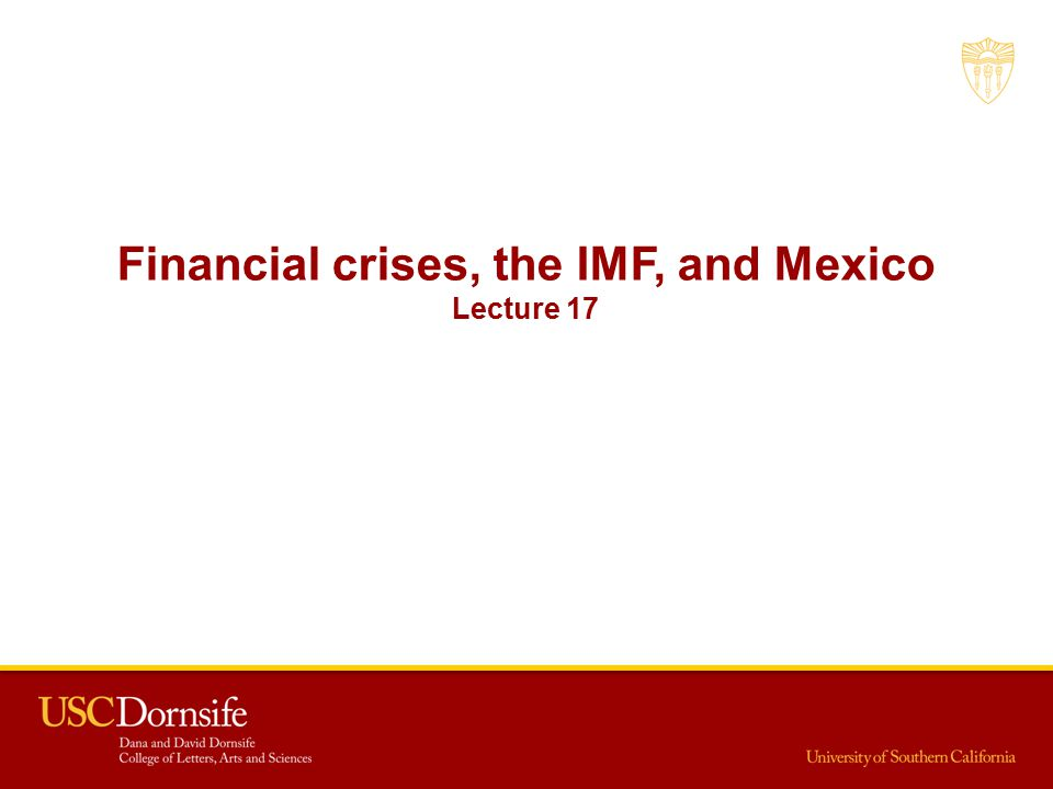 Financial crises, the IMF, and Mexico Lecture 17