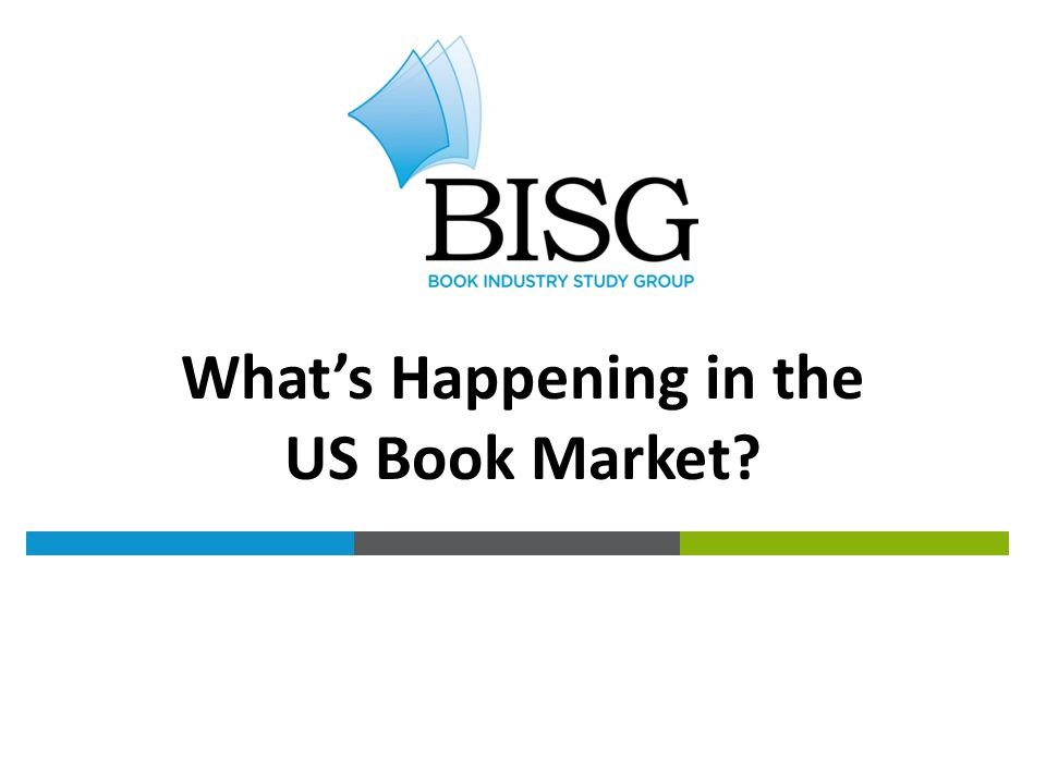 THE BOOK INDUSTRY BY THE NUMBERS What's Happening in the US Book Market