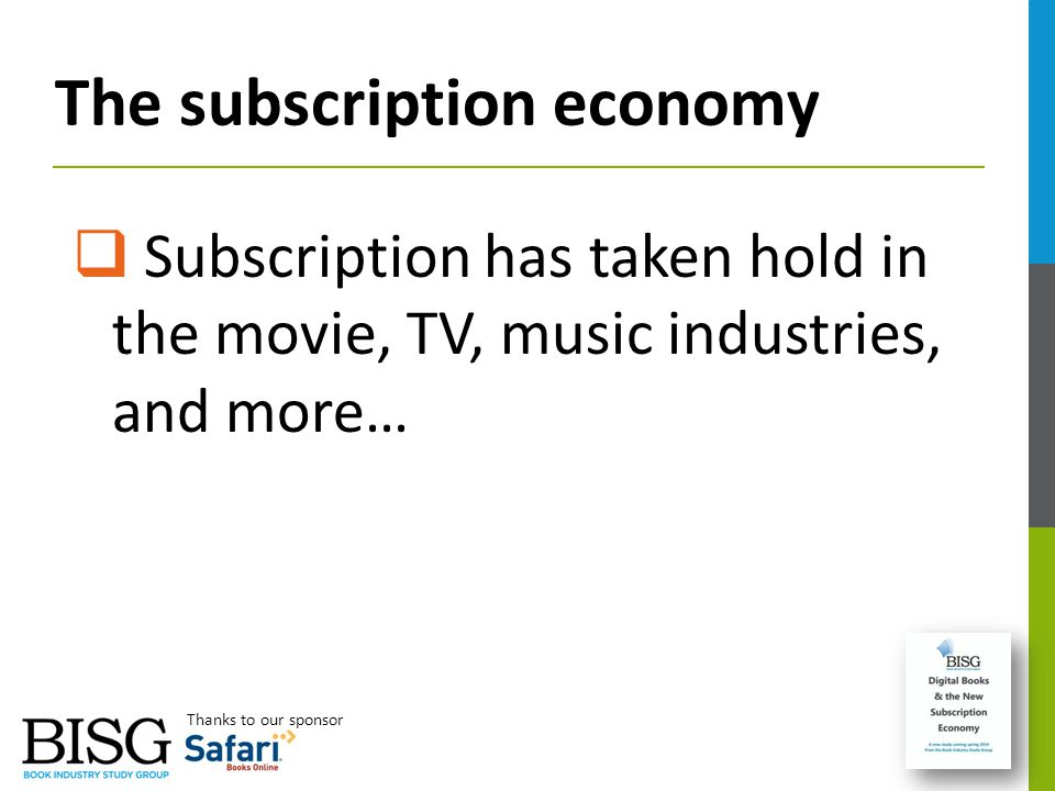 The subscription economy  Subscription has taken hold in the movie, TV, music industries, and more… Thanks to our sponsor