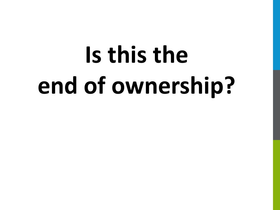 Is this the end of ownership?