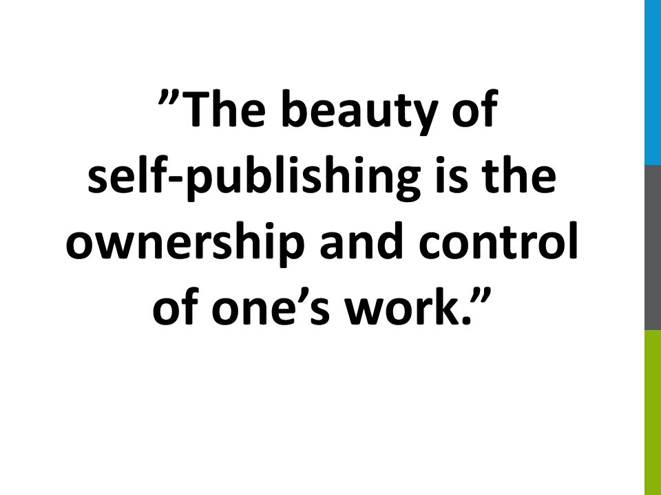 """""""The beauty of self-publishing is the ownership and control of one's work."""""""