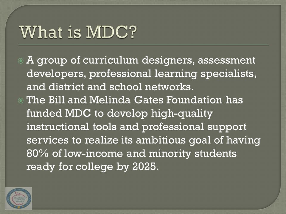  A group of curriculum designers, assessment developers, professional learning specialists, and district and school networks.  The Bill and Melinda