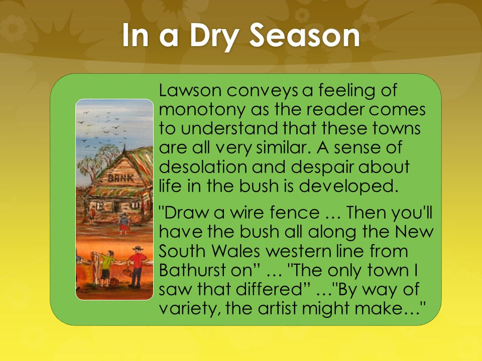 In a Dry Season Lawson conveys a feeling of monotony as the reader comes to understand that these towns are all very similar.