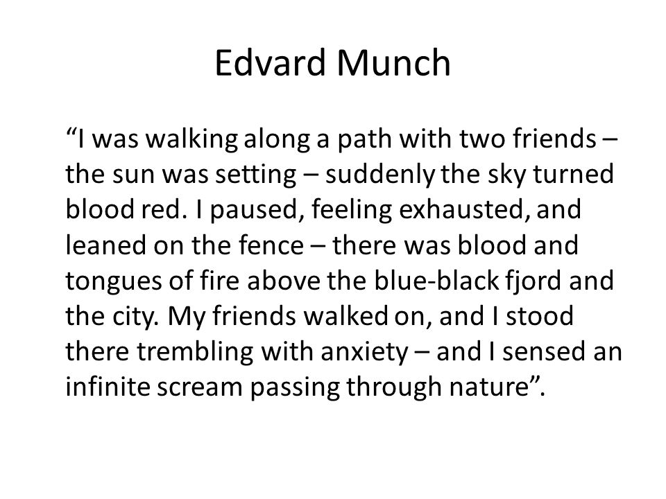 "Edvard Munch ""I was walking along a path with two friends – the sun was setting – suddenly the sky turned blood red. I paused, feeling exhausted, and"