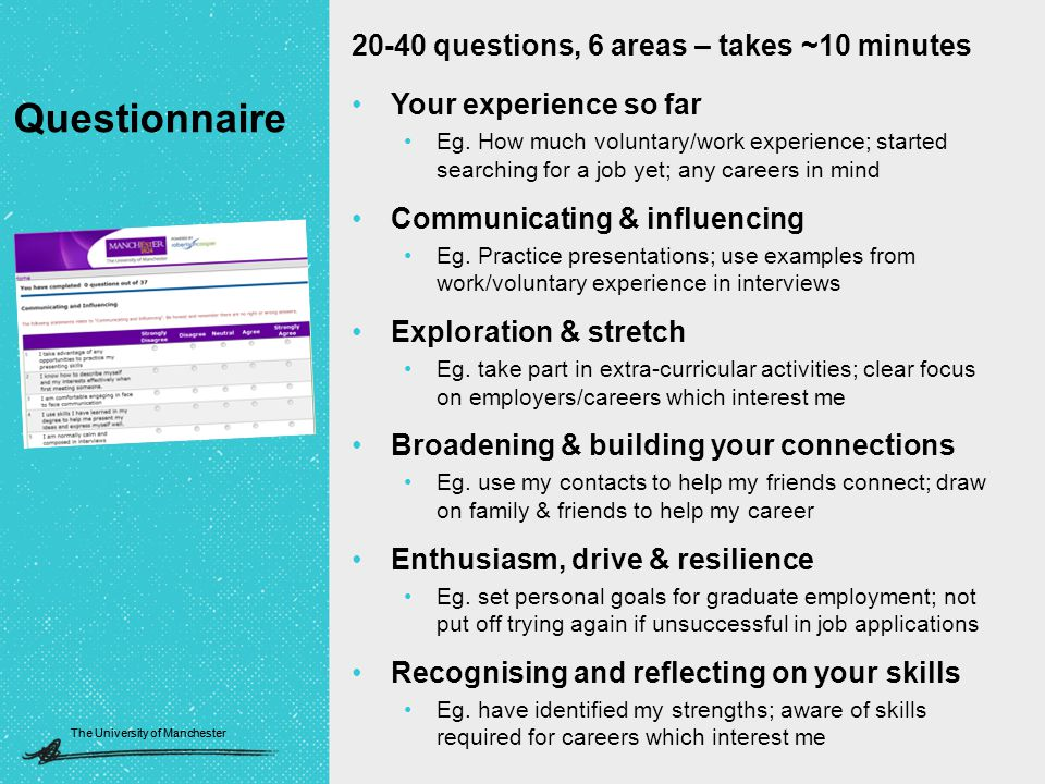 The University of Manchester 20-40 questions, 6 areas – takes ~10 minutes Your experience so far Eg.