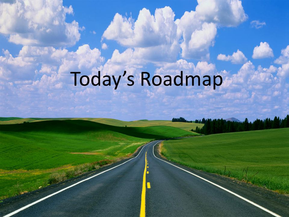 Today's Roadmap