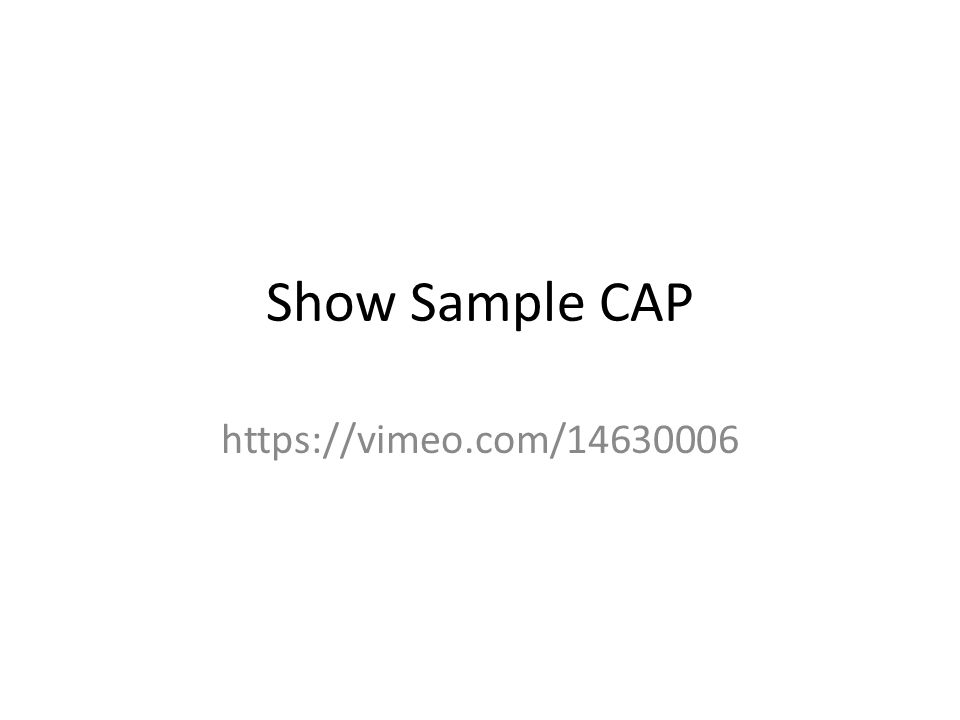Show Sample CAP https://vimeo.com/14630006