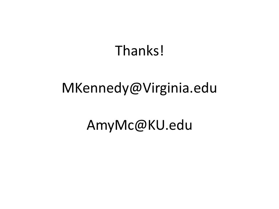 Thanks! MKennedy@Virginia.edu AmyMc@KU.edu