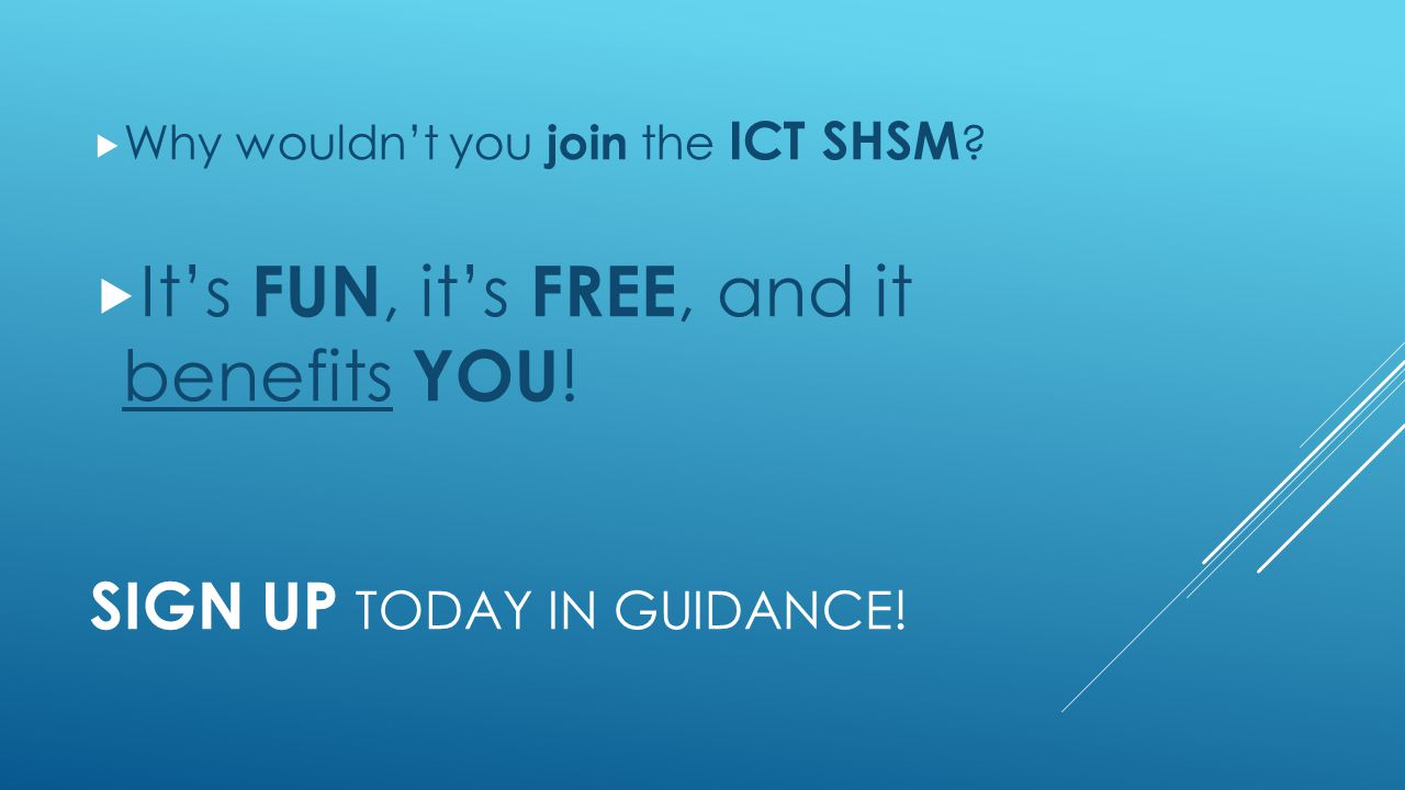 SIGN UP TODAY IN GUIDANCE.  Why wouldn't you join the ICT SHSM .