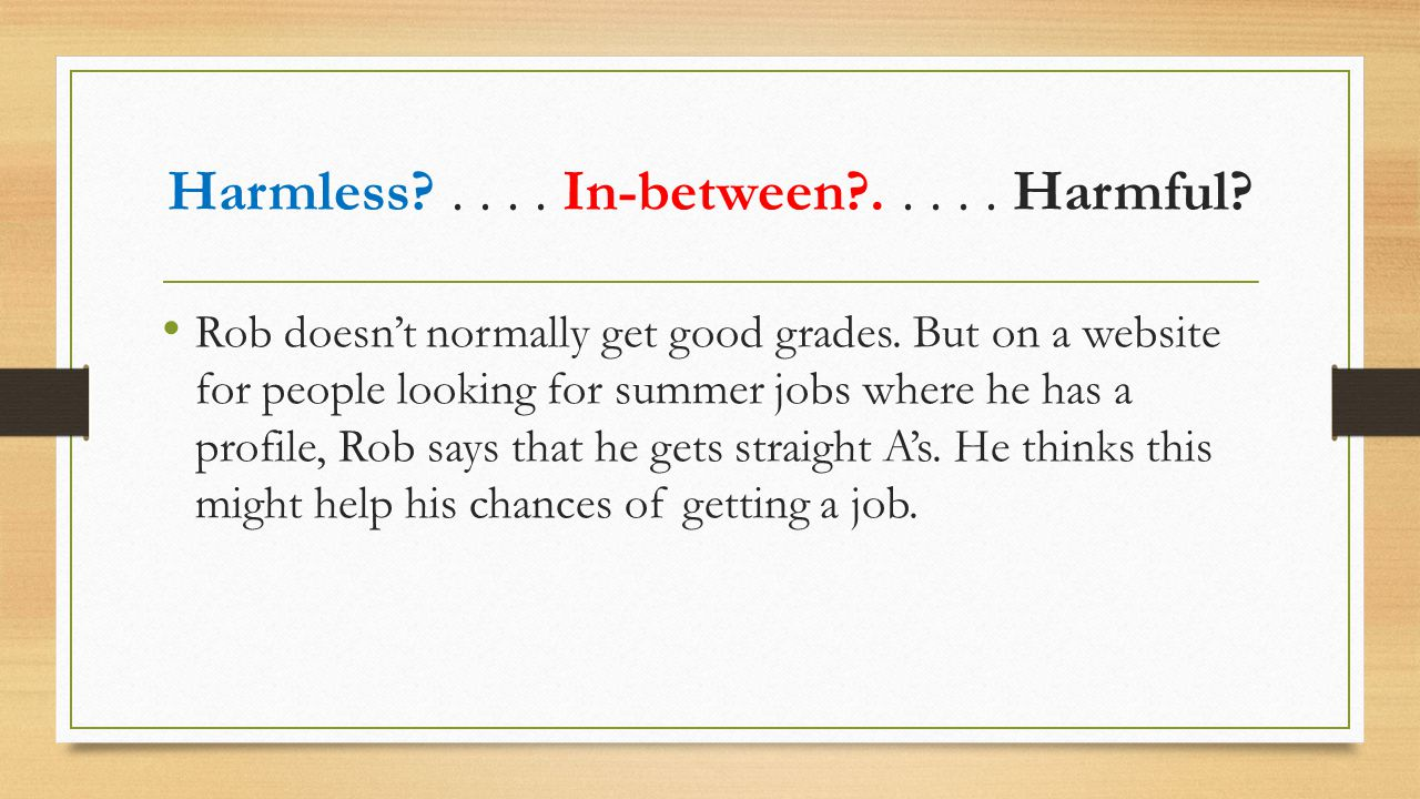 Rob doesn't normally get good grades. But on a website for people looking for summer jobs where he has a profile, Rob says that he gets straight A's.