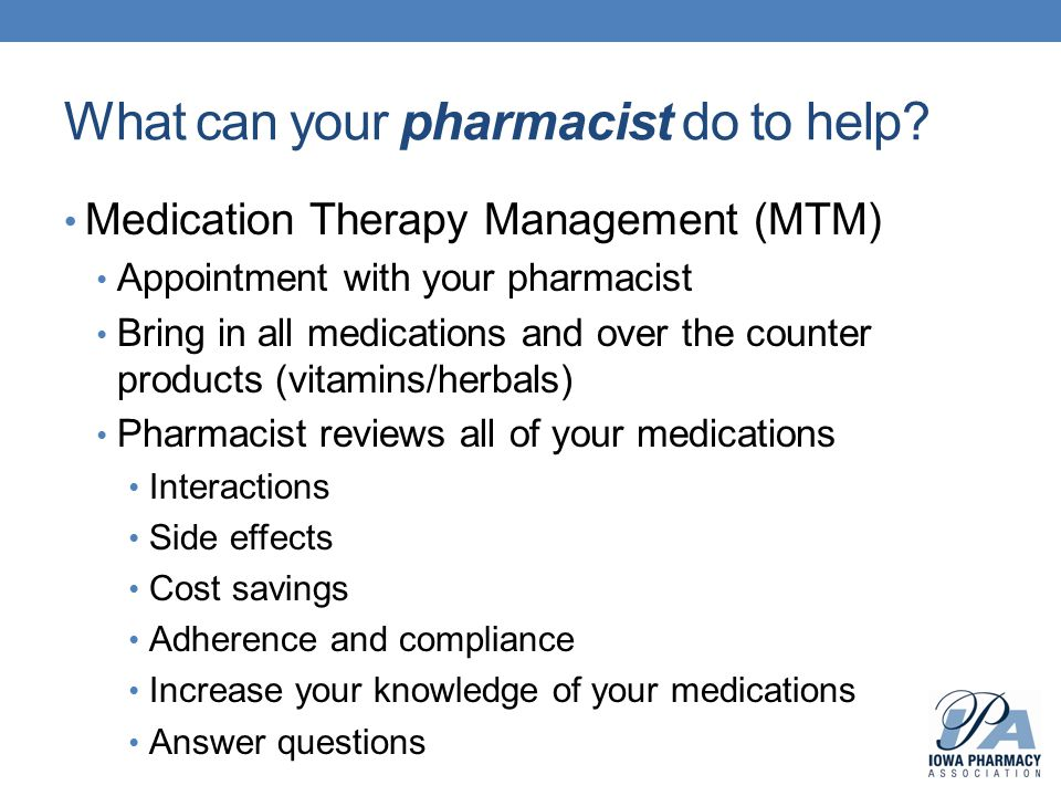 What can your pharmacist do to help? Medication Therapy Management (MTM) Appointment with your pharmacist Bring in all medications and over the counte
