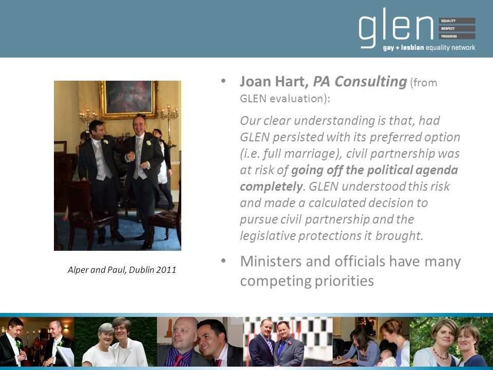 Joan Hart, PA Consulting (from GLEN evaluation): Our clear understanding is that, had GLEN persisted with its preferred option (i.e. full marriage), c