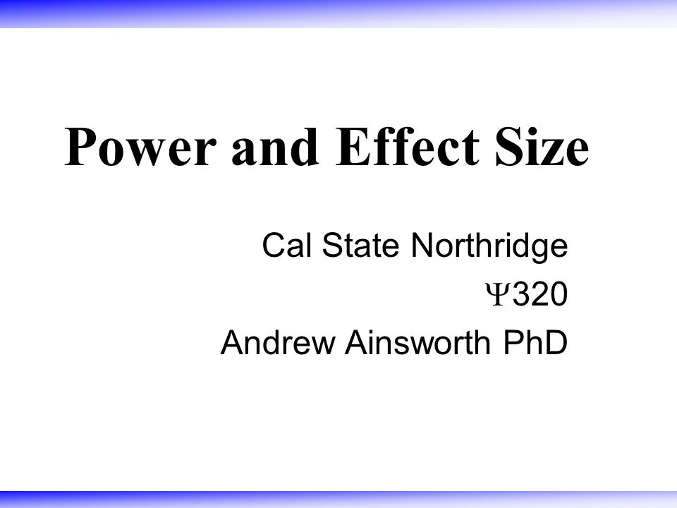 Power and Effect Size Cal State Northridge  320 Andrew Ainsworth PhD
