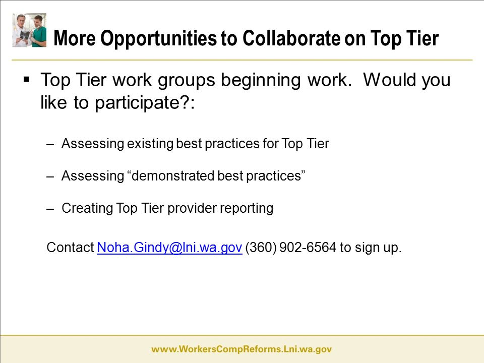 More Opportunities to Collaborate on Top Tier  Top Tier work groups beginning work. Would you like to participate?: –Assessing existing best practice