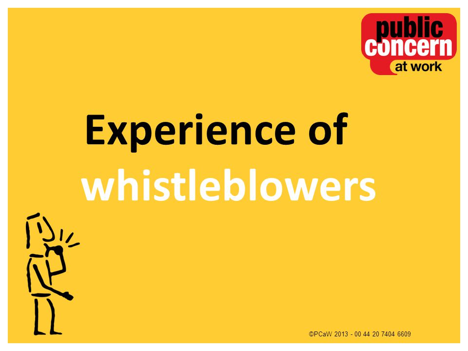 ©PCaW 2013 - 00 44 20 7404 6609 Experience of whistleblowers