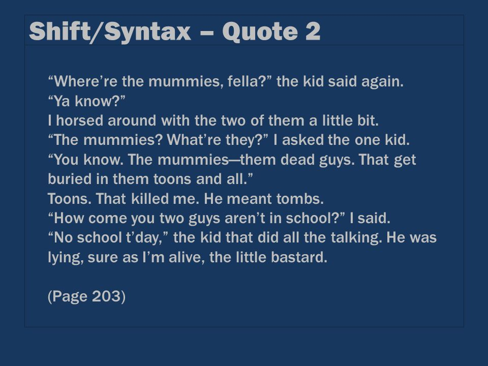 "Shift/Syntax – Quote 2 ""Where're the mummies, fella?"" the kid said again. ""Ya know?"" I horsed around with the two of them a little bit. ""The mummies?"