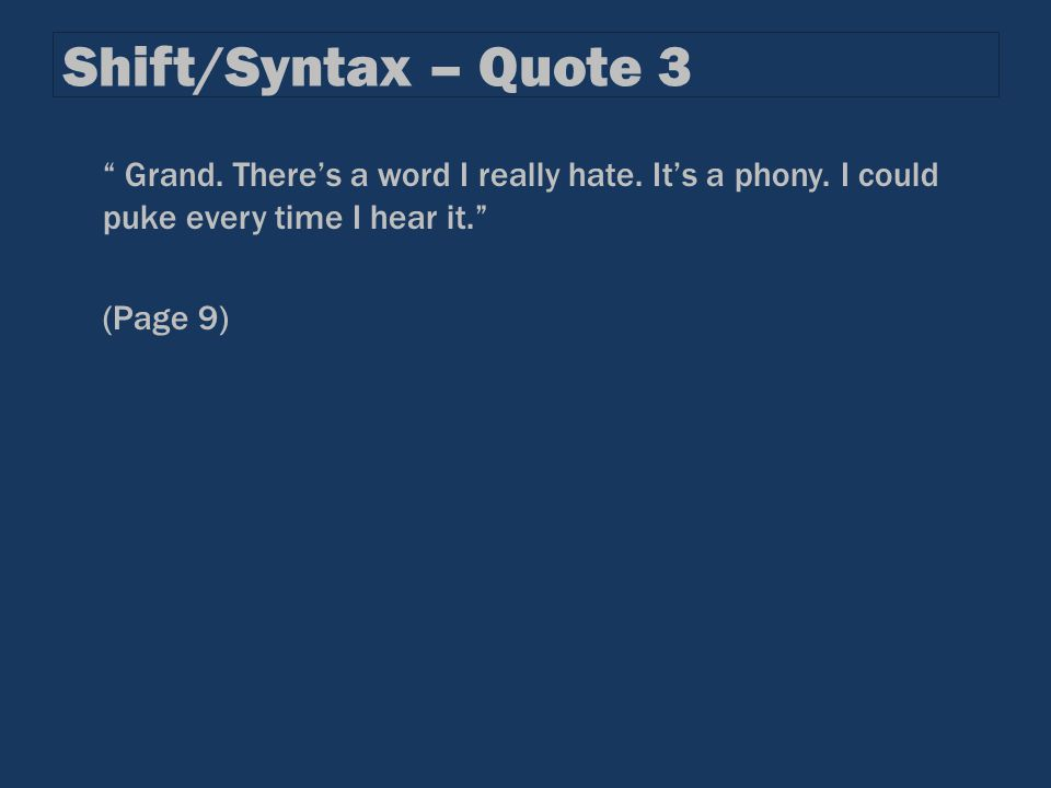 "Shift/Syntax – Quote 3 "" Grand. There's a word I really hate. It's a phony. I could puke every time I hear it."" (Page 9)"