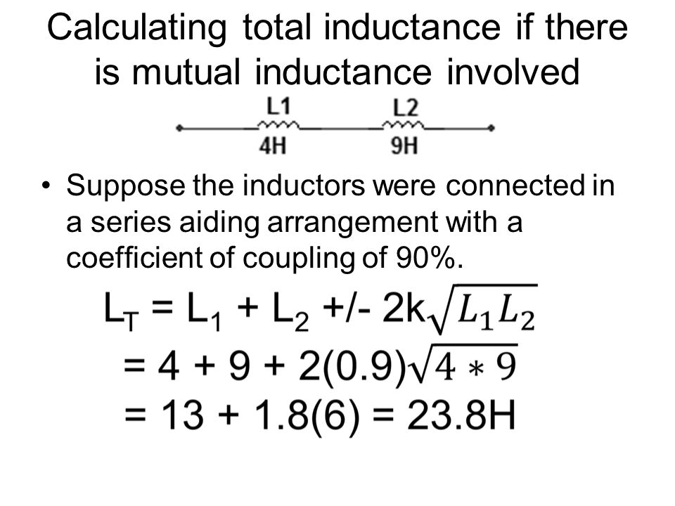 Calculating total inductance if there is mutual inductance involved Suppose the inductors were connected in a series aiding arrangement with a coefficient of coupling of 90%.